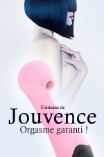 Fontaine de Jouvence : Orgasme garanti !