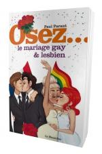 Osez le mariage gay et lesbien - Le guide du mariage pour tous. Exp�riences et conseils.