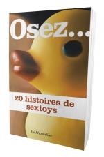 Osez 20 histoires de sextoys - Mille et une fa�ons de se faire plaisir avec un sextoy!